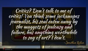 Jonathan Raban quote : Critics Don't talk to ...