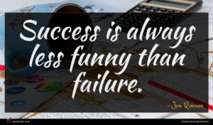 Jon Ronson quote : Success is always less ...