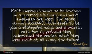 Stuart Rose quote : Most employees want to ...