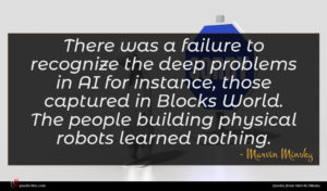 Marvin Minsky quote : There was a failure ...