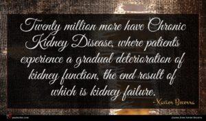 Xavier Becerra quote : Twenty million more have ...