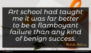 Malcolm Mclaren quote : Art school had taught ...