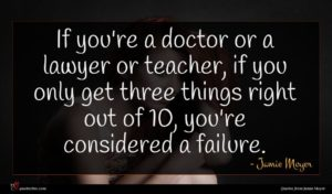 Jamie Moyer quote : If you're a doctor ...
