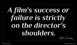 Robin Tunney quote : A film's success or ...