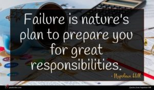 Napolean Hill quote : Failure is nature's plan ...