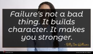 Billy Dee Williams quote : Failure's not a bad ...
