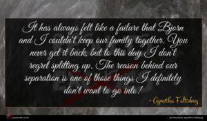 Agnetha Faltskog quote : It has always felt ...