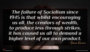 Brian Harris quote : The failure of Socialism ...