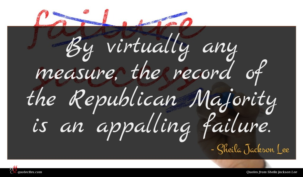 By virtually any measure, the record of the Republican Majority is an appalling failure.