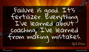 Rick Pitino quote : Failure is good It's ...