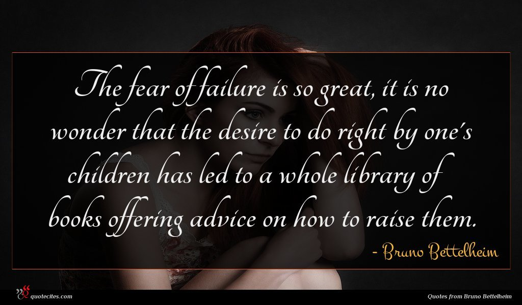 The fear of failure is so great, it is no wonder that the desire to do right by one's children has led to a whole library of books offering advice on how to raise them.