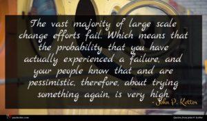 John P. Kotter quote : The vast majority of ...