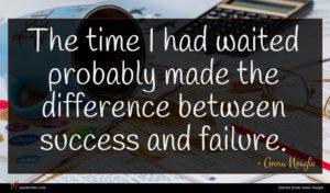 Anna Neagle quote : The time I had ...