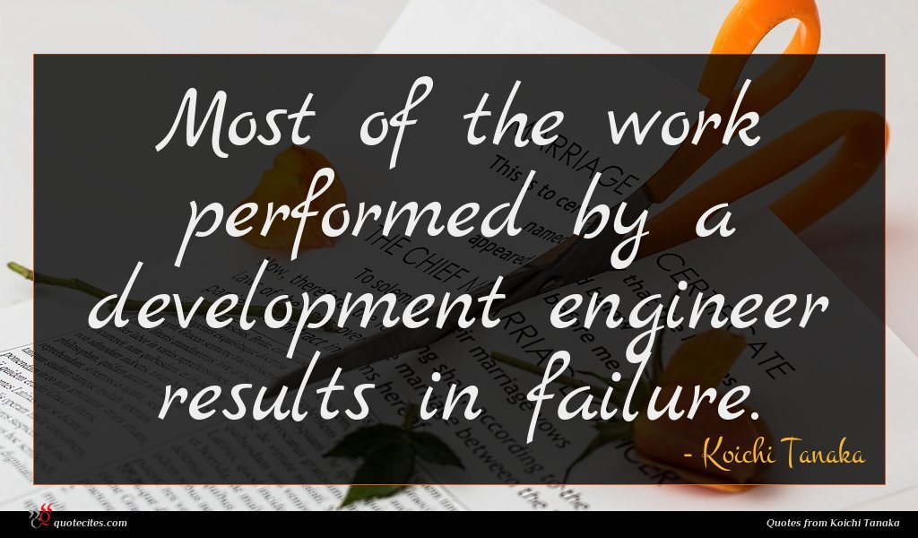 Most of the work performed by a development engineer results in failure.