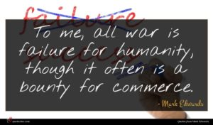 Mark Edwards quote : To me all war ...