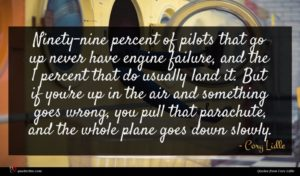 Cory Lidle quote : Ninety-nine percent of pilots ...