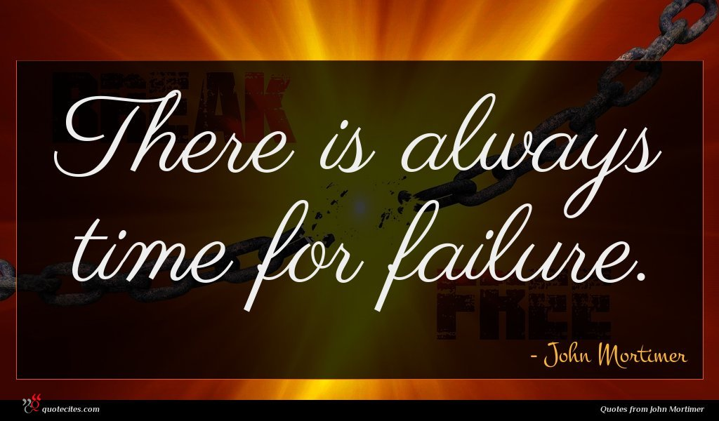 There is always time for failure.