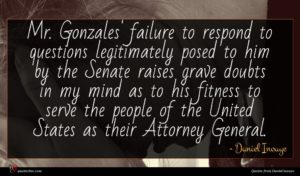 Daniel Inouye quote : Mr Gonzales' failure to ...