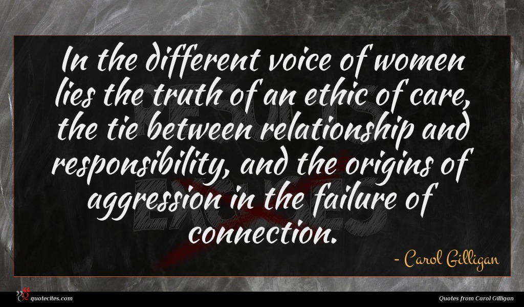 In the different voice of women lies the truth of an ethic of care, the tie between relationship and responsibility, and the origins of aggression in the failure of connection.
