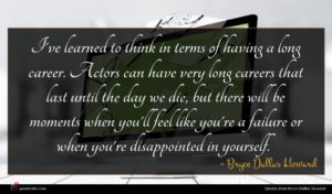 Bryce Dallas Howard quote : I've learned to think ...