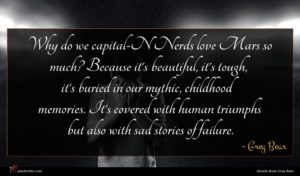 Greg Bear quote : Why do we capital-N ...