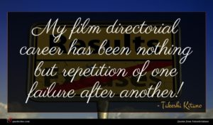 Takeshi Kitano quote : My film directorial career ...