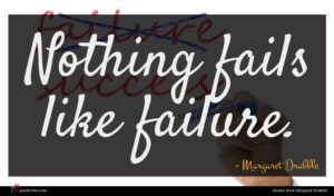 Margaret Drabble quote : Nothing fails like failure ...