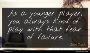 Jason Giambi quote : As a younger player ...