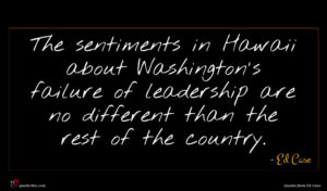 Ed Case quote : The sentiments in Hawaii ...