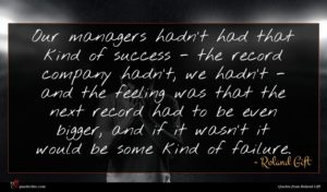 Roland Gift quote : Our managers hadn't had ...
