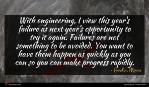 Gordon Moore quote : With engineering I view ...