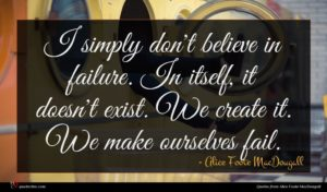 Alice Foote MacDougall quote : I simply don't believe ...