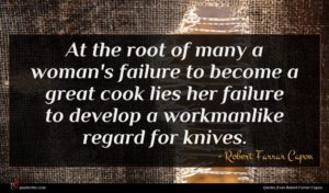Robert Farrar Capon quote : At the root of ...
