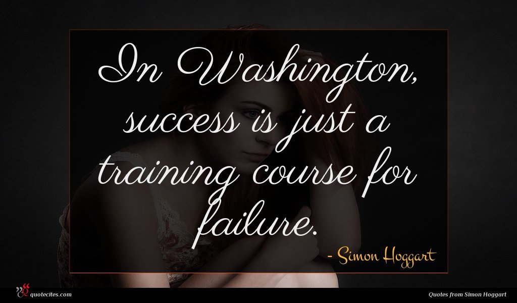 In Washington, success is just a training course for failure.