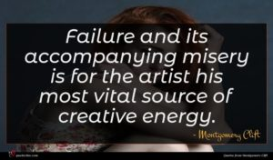 Montgomery Clift quote : Failure and its accompanying ...