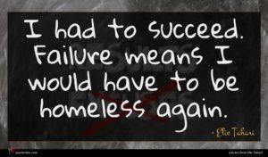 Elie Tahari quote : I had to succeed ...