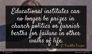 E. Franklin Frazier quote : Educational institutes can no ...