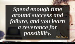 Dale Dauten quote : Spend enough time around ...