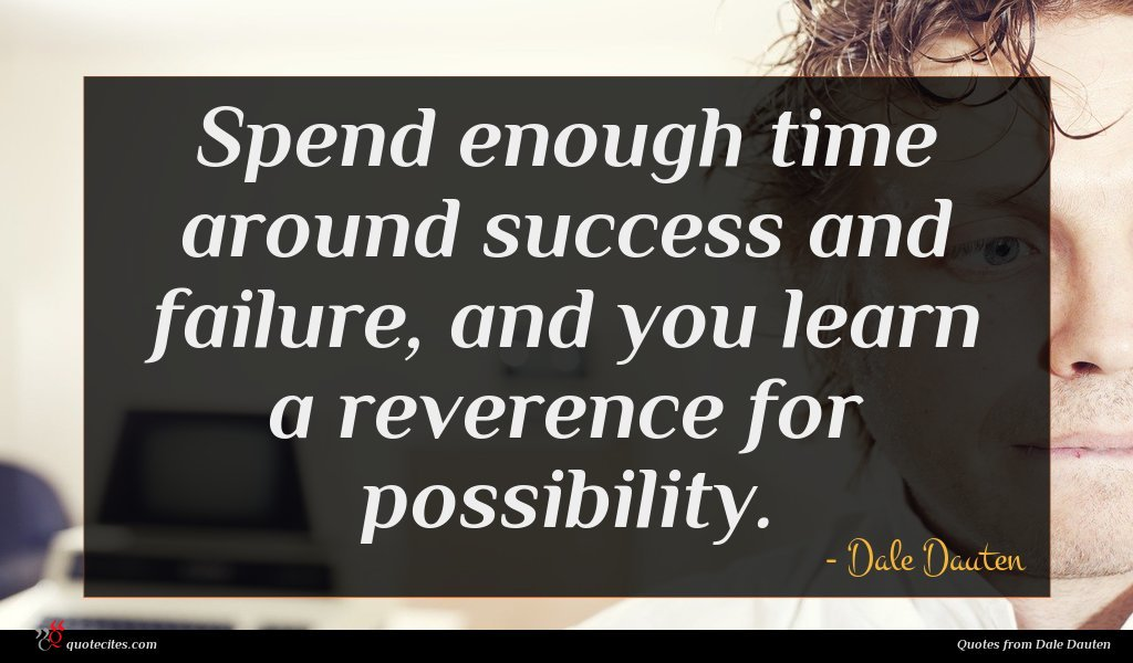 Spend enough time around success and failure, and you learn a reverence for possibility.