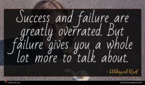 Hildegard Knef quote : Success and failure are ...