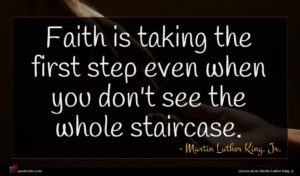 Martin Luther King, Jr. quote : Faith is taking the ...