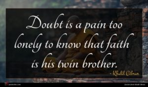 Khalil Gibran quote : Doubt is a pain ...