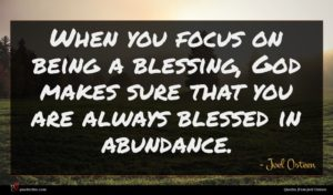 Joel Osteen quote : When you focus on ...