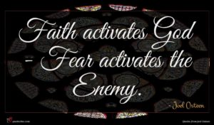 Joel Osteen quote : Faith activates God - ...