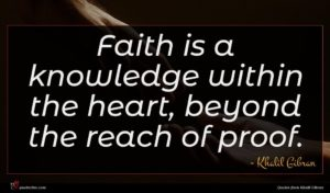Khalil Gibran quote : Faith is a knowledge ...
