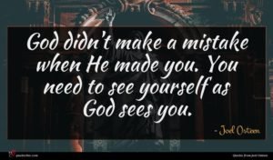 Joel Osteen quote : God didn't make a ...