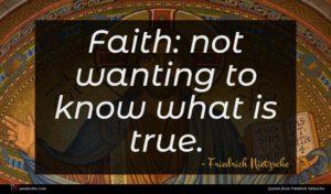 Friedrich Nietzsche quote : Faith not wanting to ...