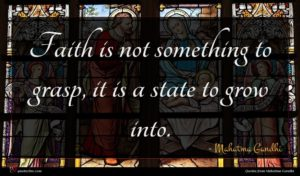 Mahatma Gandhi quote : Faith is not something ...