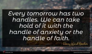 Henry Ward Beecher quote : Every tomorrow has two ...