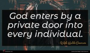 Ralph Waldo Emerson quote : God enters by a ...